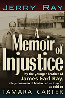 A Memoir of Injustice: By the Younger Brother of James Earl Ray, Alleged Assassin of Martin Luther King, Jr. 9781936296057