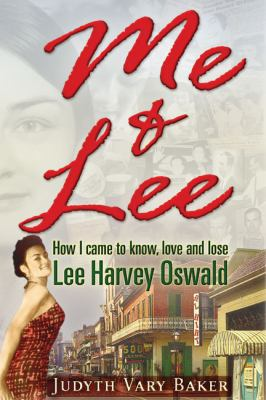 Me & Lee: How I Came to Know, Love and Lose Lee Harvey Oswald 9781936296064