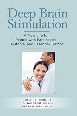 Deep Brain Stimulation: A New Life for People with Parkinson's, Dystonia and Essential Tremor 9781936303113