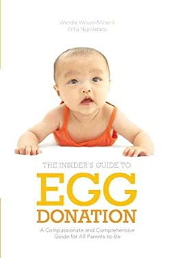 The Insider's Guide to Egg Donation: A Compassionate and Comprehensive Guide for All Parents-To-Be