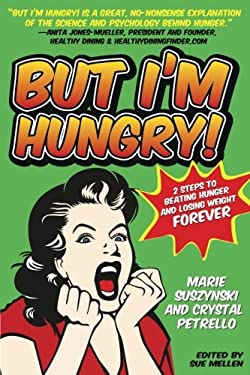 But I'm Hungry!: Two Steps to Beating Hunger and Losing Weight Forever 9781936303496