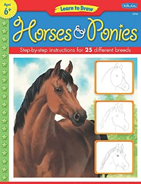 Learn to Draw Horses & Ponies: Learn to Draw and Color 25 Favorite Horse and Pony Breeds, Step by Easy Step, Shape by Simple Shape!