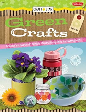 Green Crafts: Become an Earth-Friendly Craft Star, Step by Easy Step! 9781936309382