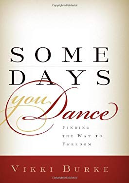 Some Days You Dance: Finding the Way to Freedom 9781936314607