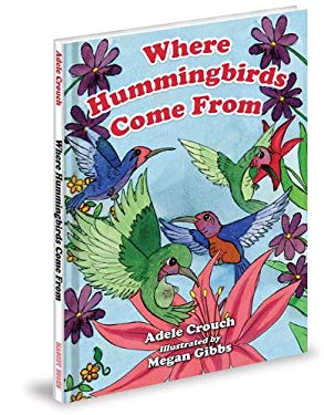 Where Hummingbirds Come from - Crouch, Adele / Gibbs, Megan