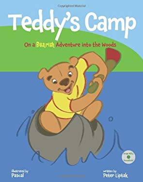 Teddy's Camp: On a Bearish Adventure Into the Woods 9781936342174