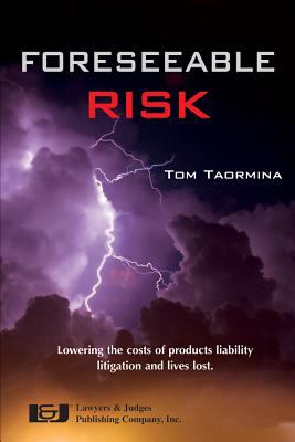 Foreseeable Risk: Minimizing Cost and Maximizing Outcomes in Products Liability Litigation 9781936360000