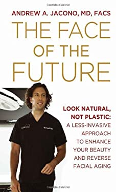The Face of the Future: Look Natural, Not Plastic: A Less-Invasive Approach to Enhance Your Beauty and Reverse Facial Aging 9781936374878