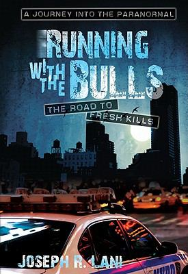 Running with the Bulls-The Road to Fresh Kills: A Journey Into the Paranormal 9781936401161