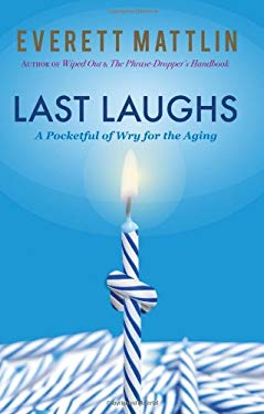 Last Laughs: A Pocketful of Wry for the Aging 9781936401345