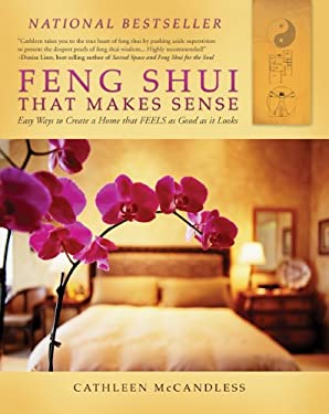 Feng Shui That Makes Sense: Easy Ways to Create a Home That FEELS as Good as It Looks 9781936401567