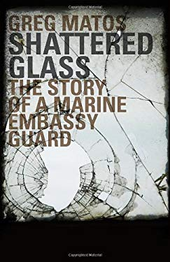 Shattered Glass: The Story of a Marine Embassy Guard 9781936401802