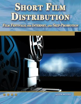 Short Film Distribution: Film Festivals, the Internet, and Self-Promotion [With DVD] 9781936420148