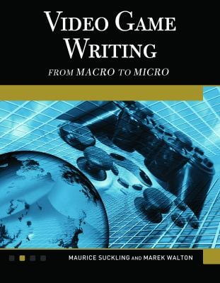 Video Game Writing: From Macro to Micro 9781936420155