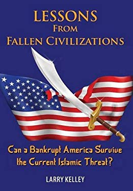 Lessons from Fallen Civilizations: Can a Bankrupt America Survive the Current Islamic Threat? 9781936449095