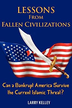 Lessons from Fallen Civilizations: Can a Bankrupt America Survive the Current Islamic Threat? 9781936449132