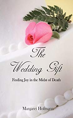 The Wedding Gift: Finding Joy in the Midst of Death 9781936453122
