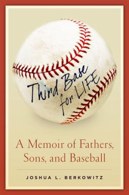 Third Base for Life: A Memoir of Fathers, Sons, and Baseball 9781936467228