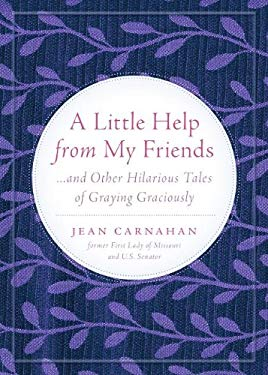 A Little Help from My Friends: ...and Other Hilarious Tales of Graying Graciously 9781936467235