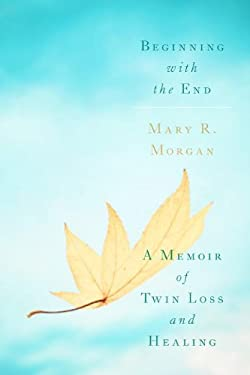 Beginning with the End: A Memoir of Twin Loss and Healing 9781936467396