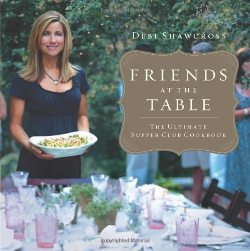 Friends at the Table: The Ultimate Supper Club Cookbook 9781936487004