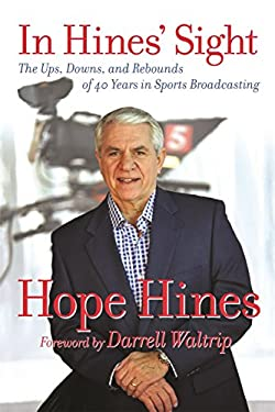 In Hines' Sight: The Ups, Downs, and Rebounds of 40 Years in Sports Broadcasting 9781936487219