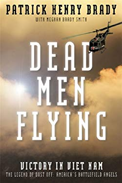 Dead Men Flying: Victory in Viet Nam the Legend of Dust Off: America's Battlefield Angels 9781936488353