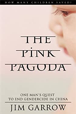 The Pink Pagoda: One Man's Quest to End Gendercide in China 9781936488414