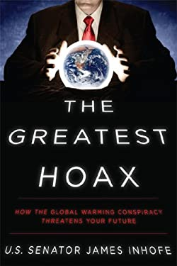 The Greatest Hoax: How the Global Warming Conspiracy Threatens Your Future 9781936488490