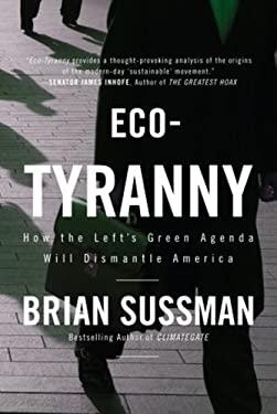 Eco-Tyranny: How the Left's Green Agenda Will Dismantle America 9781936488506