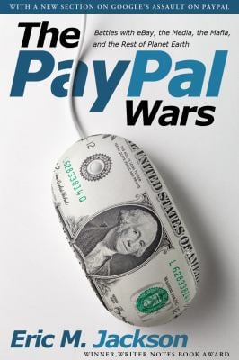 The Paypal Wars: Battles with Ebay, the Media, the Mafia, and the Rest of Planet Earth 9781936488599
