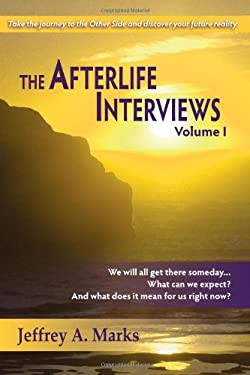 The Afterlife Interviews: Volume I 9781936492077