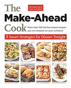 Make-Ahead Cook : 8 Smart Strategies for Dinner Tonight