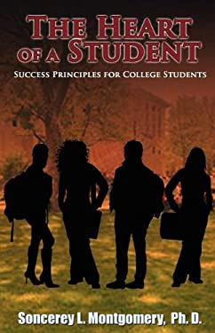 The Heart of a Student: Success Principles for College Students 9781936513277