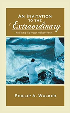An Invitation to the Extraordinary: Releasing the Water-Walker Within 9781936513390