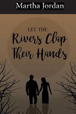 Let the Rivers Clap Their Hands