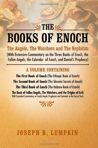 The Books of Enoch: The Angels, the Watchers and the Nephilim (with Extensive Commentary on the Three Books of Enoch, the Fallen Angels, t 9781936533077