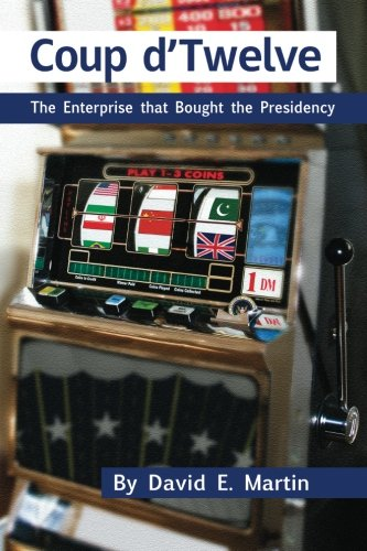 Coup D'Twelve: The Enterprise That Bought the Presidency 9781936533152