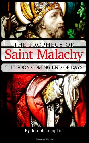 The Prophecy of Saint Malachy: The Soon Coming End of Days 9781936533244