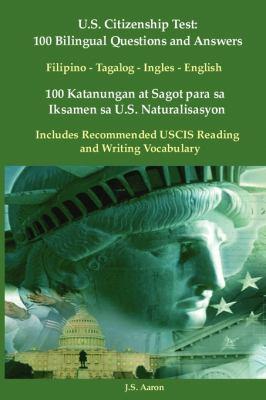U.S. Citizenship Test: 100 Bilingual Questions and Answers Filipino - Tagalog - Ingles - English 100 Katanungan at Sagot Para Sa Iksamen Sa U 9781936583096