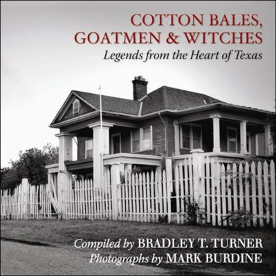 Cotton Bales, Goatmen & Witches: Legends from the Heart of Texas