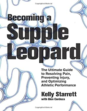 Becoming a Supple Leopard: The Ultimate Guide to Resolving Pain, Preventing Injury, and Optimizing Athletic Performance 9781936608584