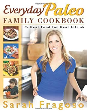 Everyday Paleo Family Cookbook: Real Food for Real Life 9781936608638