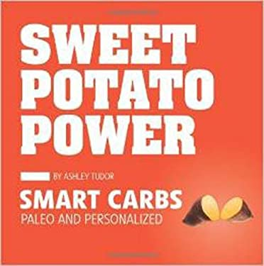 Sweet Potato Power: Smart Carbs: Paleo and Personalized 9781936608782