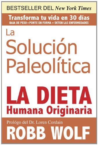 La Solucion Paleolitica: La Dieta Humana Originaria = The Solution Paleolithic 9781936608843