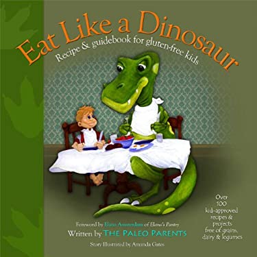 Eat Like a Dinosaur: Recipe & Guidebook for Gluten-Free Kids 9781936608874