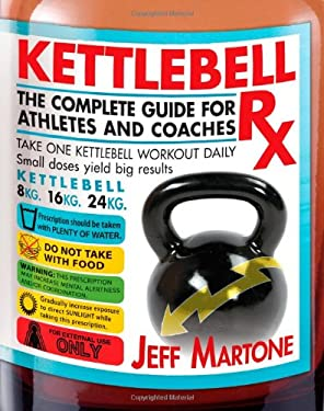 Kettlebell RX: The Complete Guide for Athletes and Coaches 9781936608997