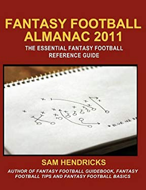 Fantasy Football Almanac 2011: The Essential Fantasy Football Refererence Guide 9781936635009