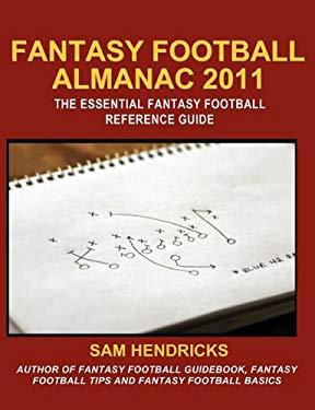 Fantasy Football Almanac 2011: The Essential Fantasy Football Refererence Guide