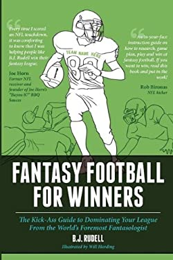 Fantasy Football for Winners: The Kick-Ass Guide to Dominating Your League from the World's Foremost Fantasologist 9781936635115